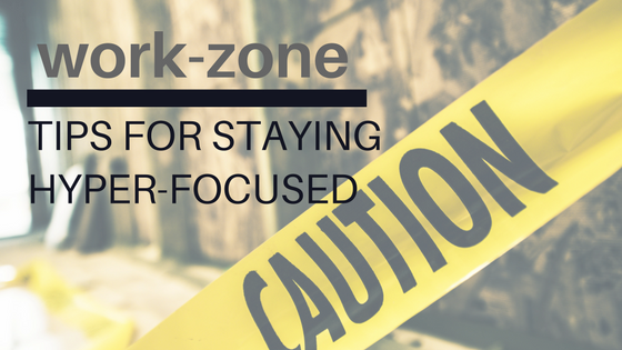 HOW TO STAY IN THE WORK ZONE