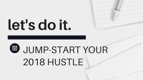 JUMP-START YOUR 2018 HUSTLE