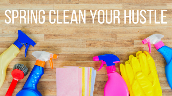 SPRING CLEAN YOUR HUSTLE