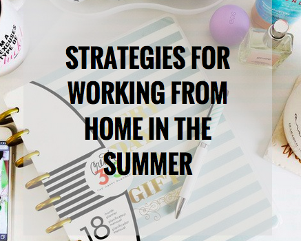 8 Strategies for a Work From Home Summer