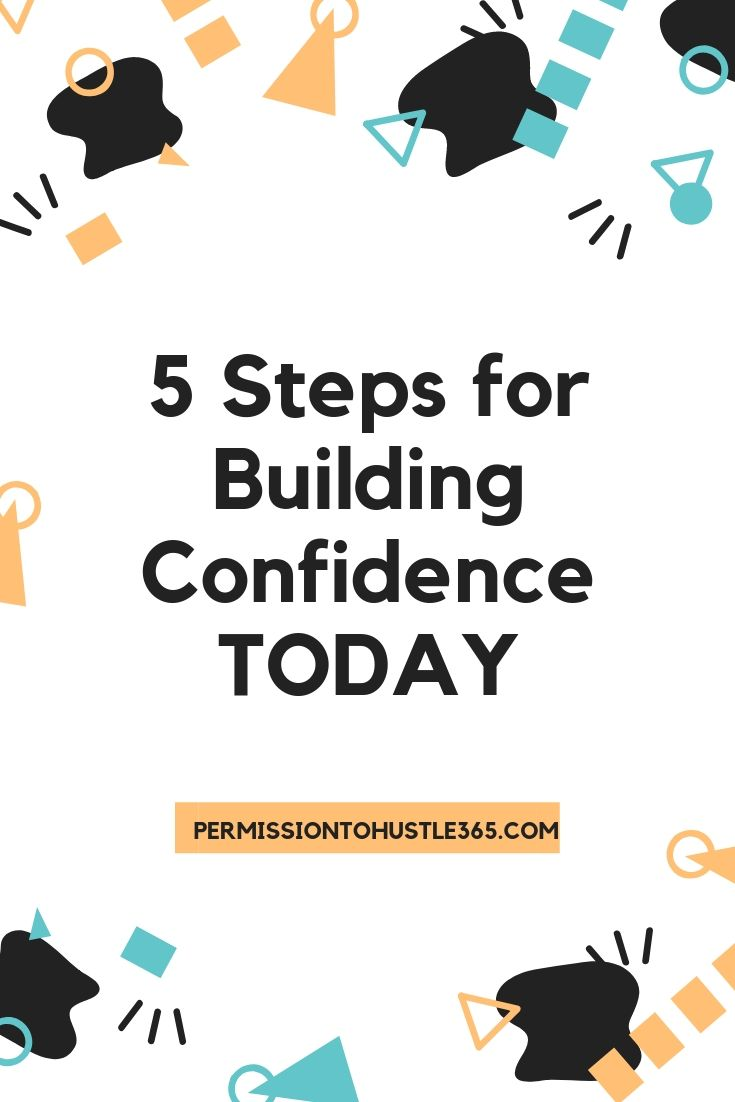 You can build your confidence. Check out 5 steps to help move you toward that goal TODAY.